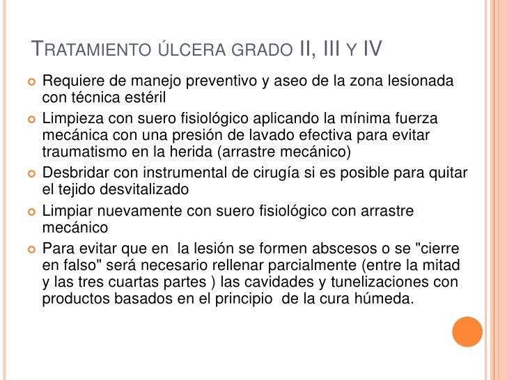 TRATAMIENTO ÚLCERA GRADO II, III Y IV   Requiere de manejo preventivo y aseo de la zona lesionada    con técnica estéril...