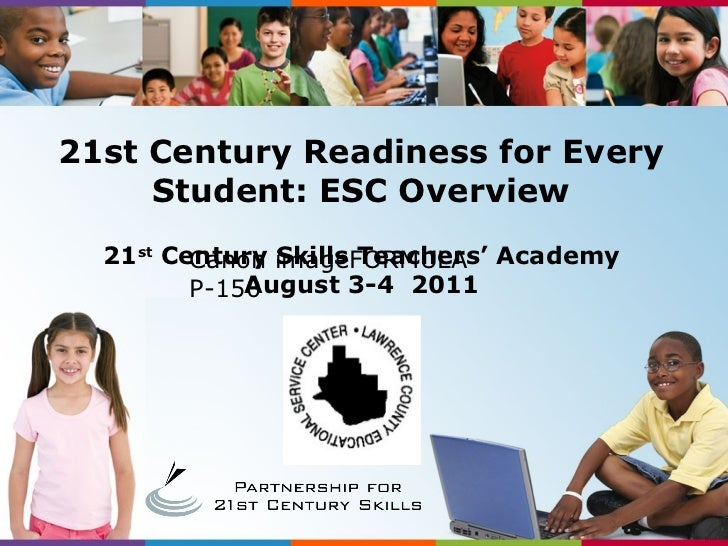 21 st  Century Skills Teachers' Academy August 3-4  2011 21st Century Readiness for Every Student: ESC Overview Canon imag...
