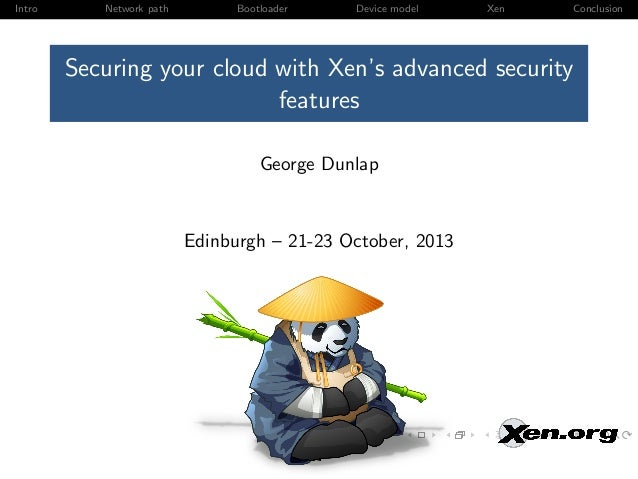 Intro  Network path  Bootloader  Device model  Xen  Conclusion  Securing your cloud with Xen's advanced security features ...