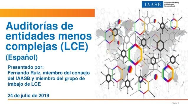 Página 2 Presentado por: Fernando Ruiz, miembro del consejo del IAASB y miembro del grupo de trabajo de LCE 24 de julio de...