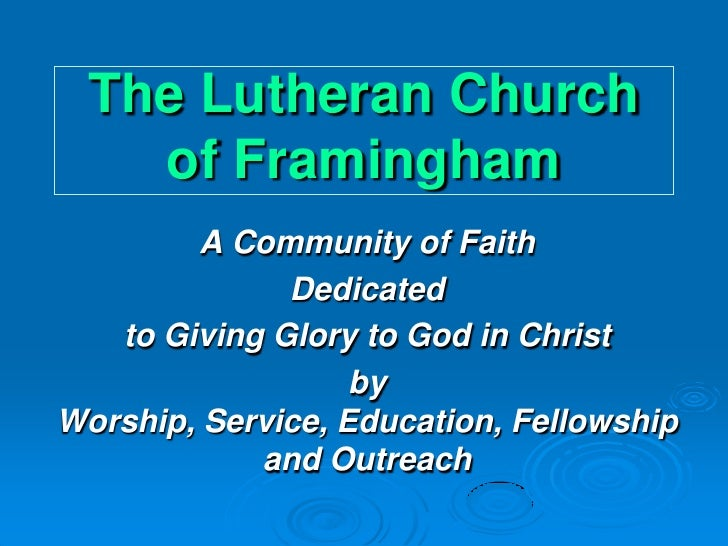 The Lutheran Church   of Framingham        A Community of Faith              Dedicated   to Giving Glory to God in Christ ...