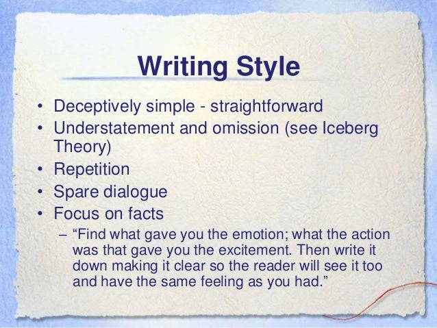 ernest hemingway style of writing Ernest hemingway: how his life affected his writing hemingway's writing style of experiences in their writing, but ernest hemingway did in such a way that.
