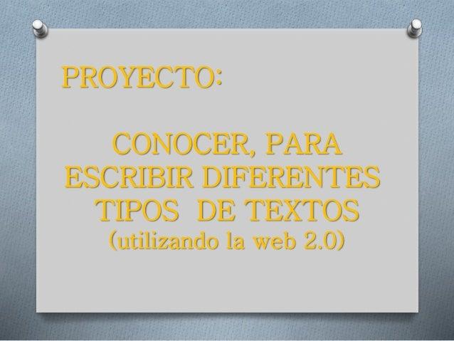 PROYECTO: CONOCER, PARA ESCRIBIR DIFERENTES TIPOS DE TEXTOS (utilizando la web 2.0)