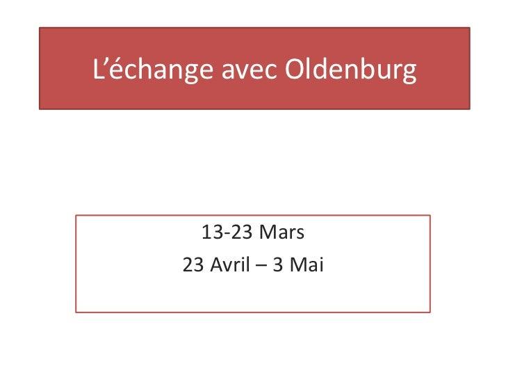 L'échange avec Oldenburg        13-23 Mars      23 Avril – 3 Mai