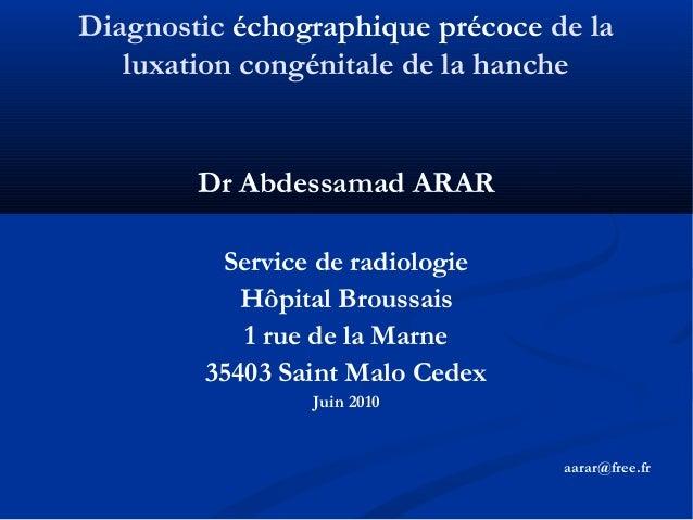 Diagnostic échographique précoce de la luxation congénitale de la hanche Dr Abdessamad ARAR Service de radiologie Hôpital ...