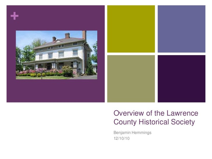 Overview of the Lawrence County Historical Society<br />Benjamin Hemmings<br />12/10/10<br />