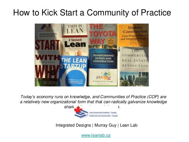 How to Kick Start a Community of Practice Today's economy runs on knowledge, and Communities of Practice (COP) are a relat...