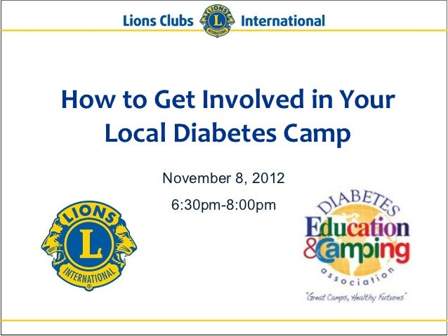 How to Get Involved in Your  Local Diabetes Camp        November 8, 2012         6:30pm-8:00pm