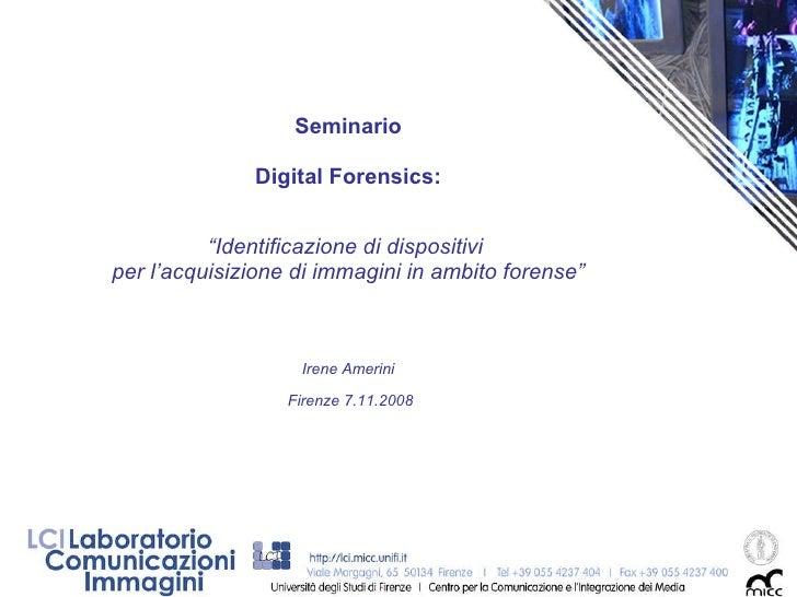 """Seminario Digital Forensics: """" Identificazione di dispositivi  per l'acquisizione di immagini in ambito forense"""" Irene Ame..."""