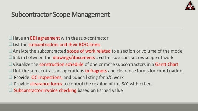 Subcontractor Scope Management Have an EDI agreement with the sub-contractor List the subcontractors and their BOQ items...