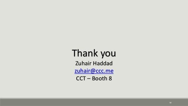 54 Thank you Zuhair Haddad zuhair@ccc.me CCT – Booth 8