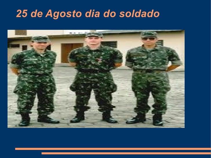 25 de Agosto dia do soldado