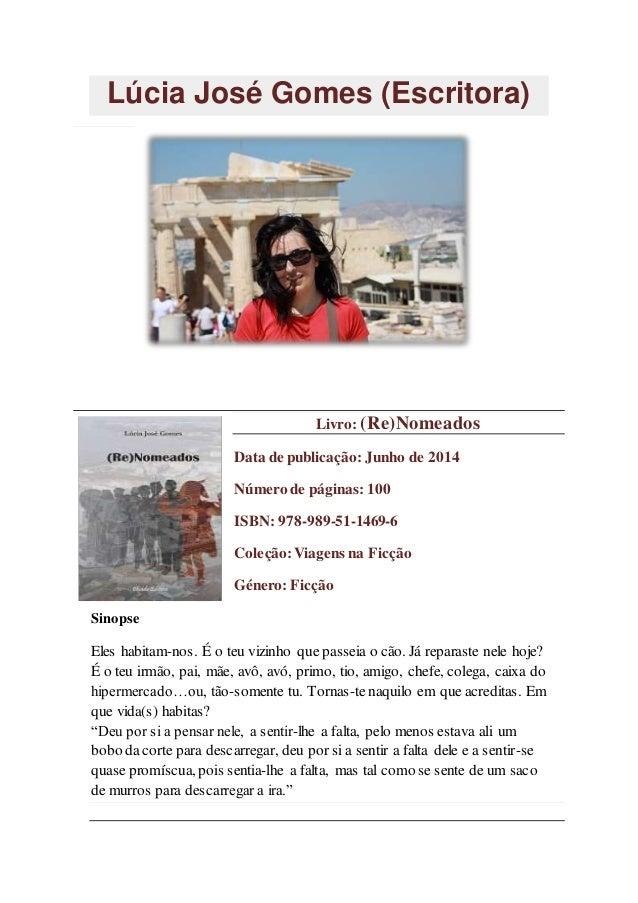 Lúcia José Gomes (Escritora) Livro: (Re)Nomeados Data de publicação: Junho de 2014 Número de páginas: 100 ISBN:978-989-51-...