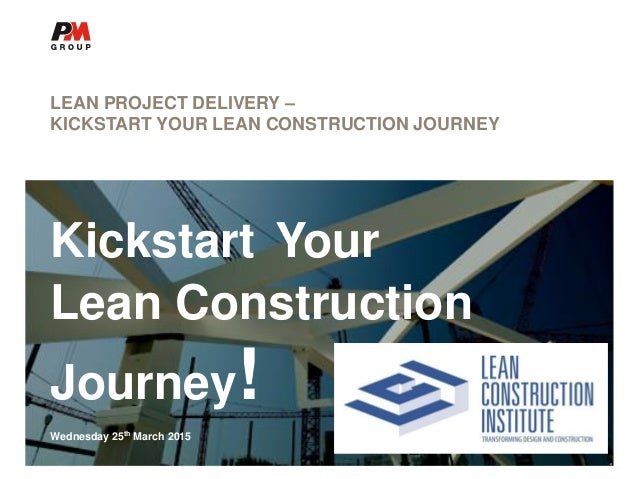 The project delivery specialists LEAN PROJECT DELIVERY – KICKSTART YOUR LEAN CONSTRUCTION JOURNEY Kickstart Your Lean Cons...