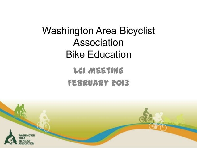 Washington Area Bicyclist      Association    Bike Education      LCI Meeting     February 2013