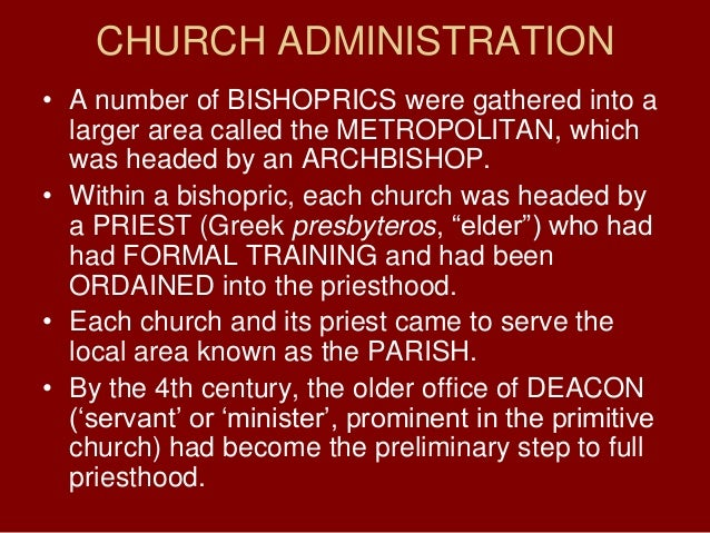 CHURCH ADMINISTRATION• A number of BISHOPRICS were gathered into alarger area called the METROPOLITAN, whichwas headed by ...