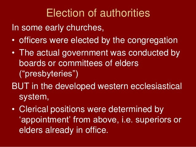 Election of authoritiesIn some early churches,• officers were elected by the congregation• The actual government was condu...
