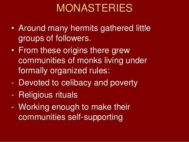 MONASTERIES• Around many hermits gathered littlegroups of followers.• From these origins there grewcommunities of monks li...
