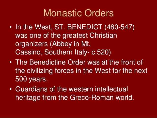 Monastic Orders• In the West, ST. BENEDICT (480-547)was one of the greatest Christianorganizers (Abbey in Mt.Cassino, Sout...