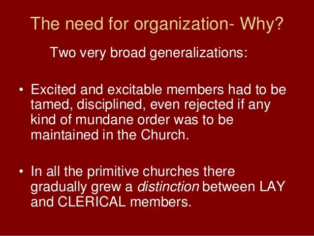 The need for organization- Why?Two very broad generalizations:• Excited and excitable members had to betamed, disciplined,...