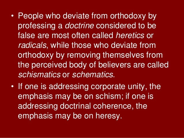 • People who deviate from orthodoxy byprofessing a doctrine considered to befalse are most often called heretics orradical...
