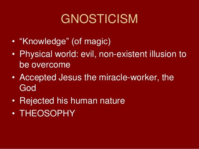 GNOSTICISM• ―Knowledge‖ (of magic)• Physical world: evil, non-existent illusion tobe overcome• Accepted Jesus the miracle-...