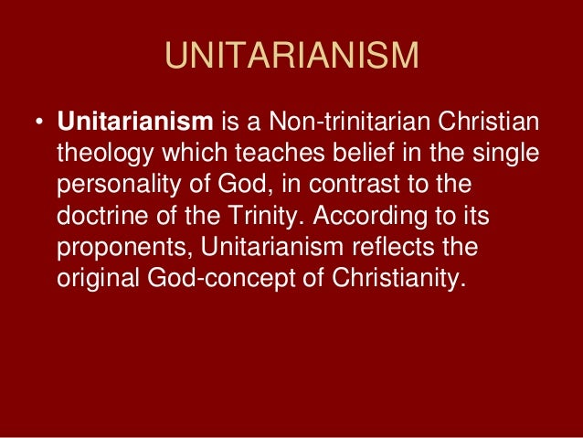 UNITARIANISM• Unitarianism is a Non-trinitarian Christiantheology which teaches belief in the singlepersonality of God, in...