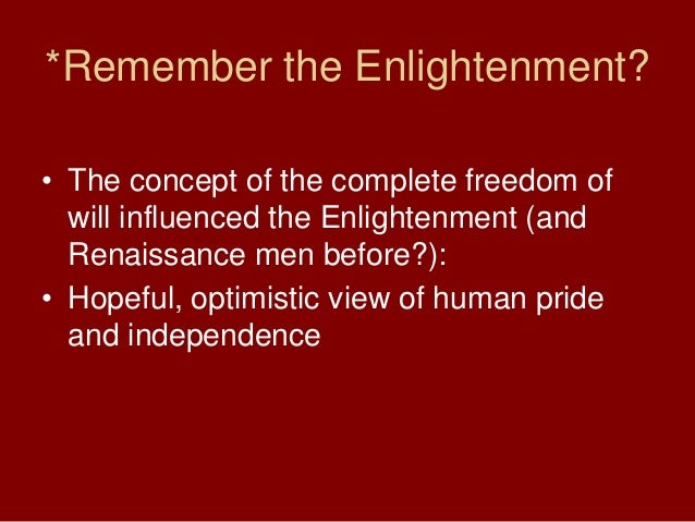 *Remember the Enlightenment?• The concept of the complete freedom ofwill influenced the Enlightenment (andRenaissance men ...