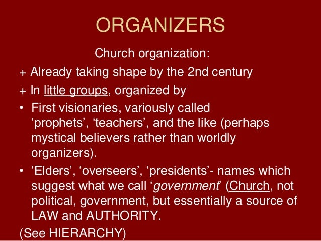 ORGANIZERSChurch organization:+ Already taking shape by the 2nd century+ In little groups, organized by• First visionaries...