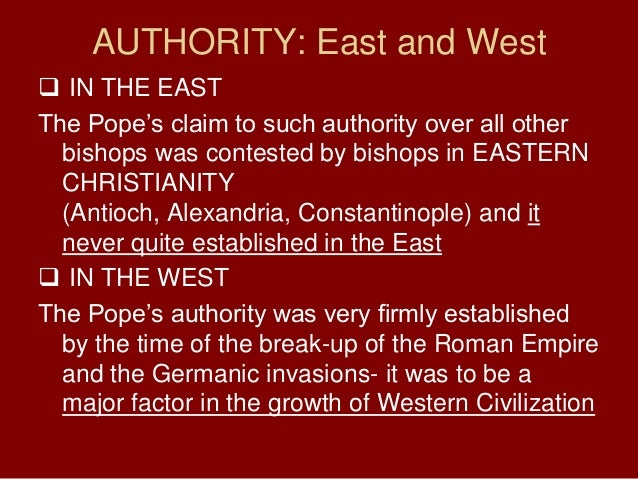 AUTHORITY: East and West IN THE EASTThe Pope's claim to such authority over all otherbishops was contested by bishops in ...