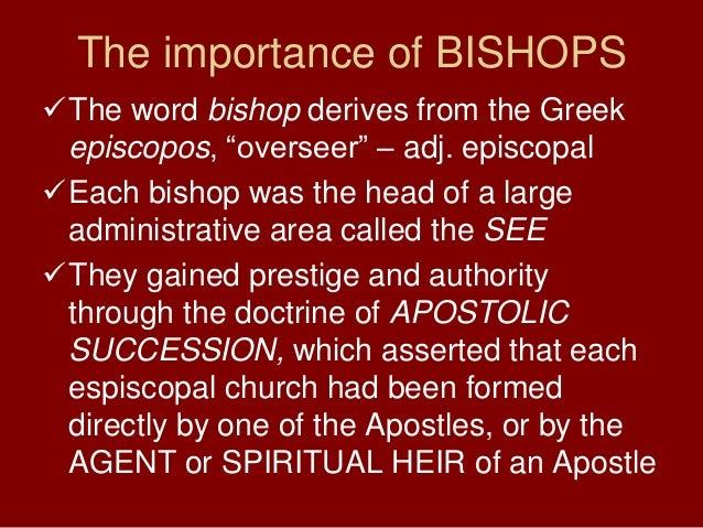 The importance of BISHOPSThe word bishop derives from the Greekepiscopos, ―overseer‖ – adj. episcopalEach bishop was the...