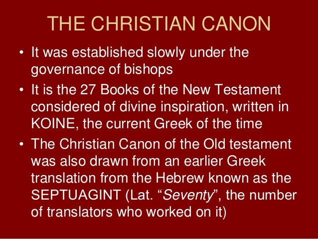 THE CHRISTIAN CANON• It was established slowly under thegovernance of bishops• It is the 27 Books of the New Testamentcons...