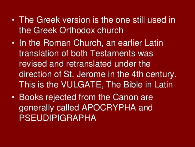 • The Greek version is the one still used inthe Greek Orthodox church• In the Roman Church, an earlier Latintranslation of...