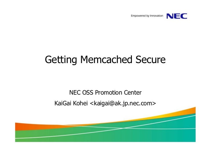 Getting Memcached Secure      NEC OSS Promotion Center KaiGai Kohei <kaigai@ak.jp.nec.com>