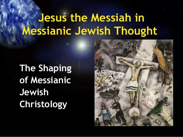Jesus the Messiah in Messianic Jewish Thought The Shaping of Messianic Jewish Christology