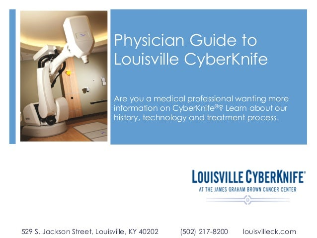 Physician Guide to Louisville CyberKnife Are you a medical professional wanting more information on CyberKnife®? Learn abo...