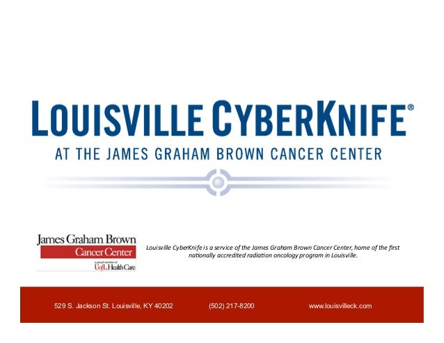Louisville CyberKnife is a service of the James Graham Brown Cancer Center, home of the first...