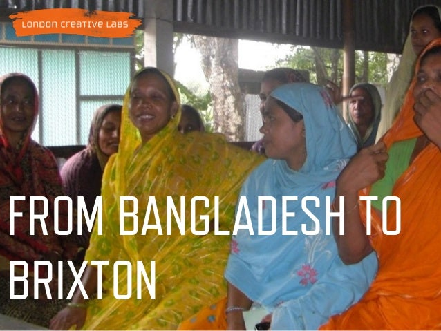 FROM BANGLADESH TO BRIXTON Wednesday, 16 April 14