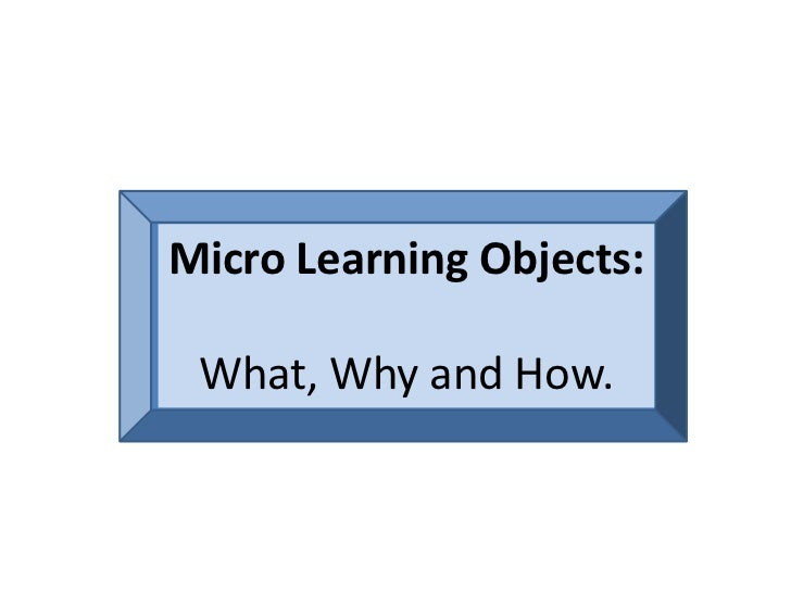 Micro Learning Objects:<br />What, Why and How.<br />