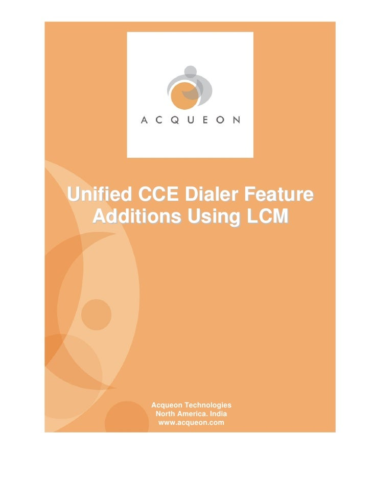 Unified CCE Dialer Feature   Additions Using LCM             Acqueon Technologies          North America. India          w...