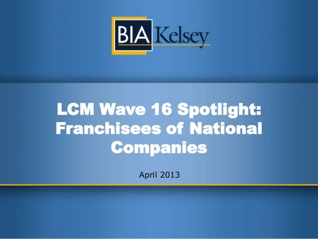 LCM Wave 16 Spotlight: Franchisees of National Companies April 2013