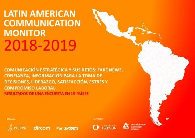 PATROCINA LATIN AMERICAN COMMUNICATION MONITOR 2018-2019 COMUNICACIÓN ESTRATÉGICA Y SUS RETOS: FAKE NEWS, CONFIANZA, INFOR...