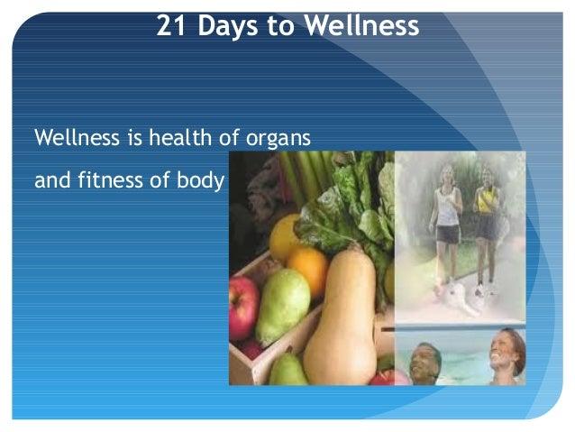 21 Days to WellnessWellness is health of organsand fitness of body