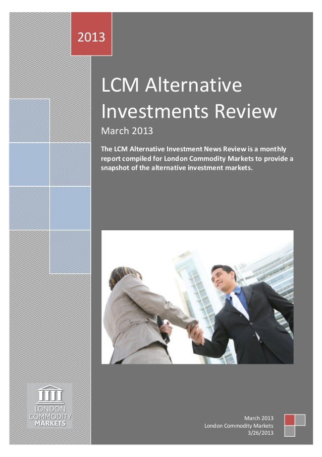 2013   LCM Alternative   Investments Review   March 2013   The LCM Alternative Investment News Review is a monthly   repor...