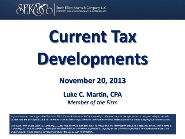 Current Tax Developments November 20, 2013 Luke C. Martin, CPA Member of the Firm Information and training provided by Smi...