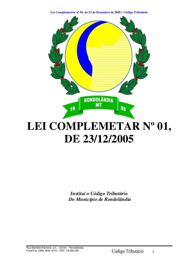 Lei Complementar nº 01, de 23 de Dezembro de 2005.- Código Tributário Rua Mathilde Klemenz, s/n, - Centro – Rondolândia. F...