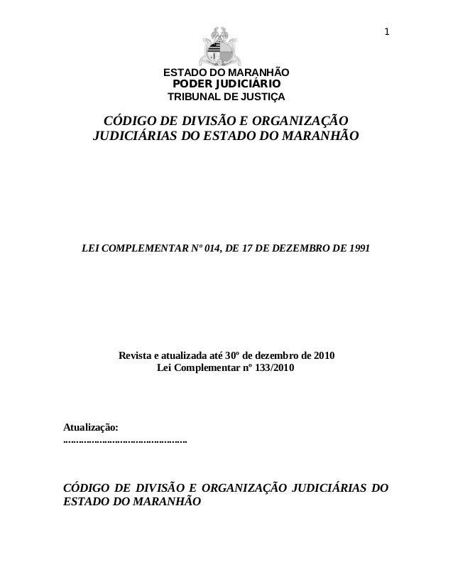 ESTADO DO MARANHÃO PODER JUDICIÁRIO TRIBUNAL DE JUSTIÇA CÓDIGO DE DIVISÃO E ORGANIZAÇÃO JUDICIÁRIAS DO ESTADO DO MARANHÃO ...