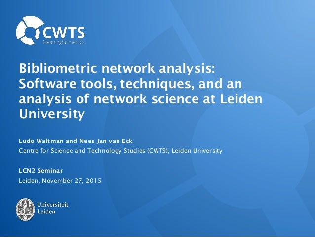 Bibliometric network analysis: Software tools, techniques, and an analysis of network science at Leiden University Ludo Wa...