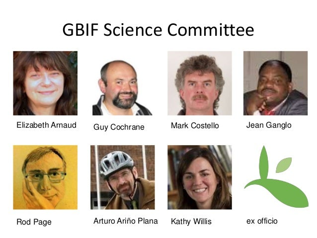 GBIF Science Committee  Elizabeth Arnaud Guy Cochrane Mark Costello Jean Ganglo  Rod Page Arturo Ariño Plana Kathy Willis ...