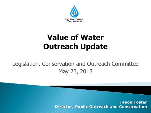 Legislation, Conservation and Outreach CommitteeMay 23, 2013Jason FosterDirector, Public Outreach and Conservation